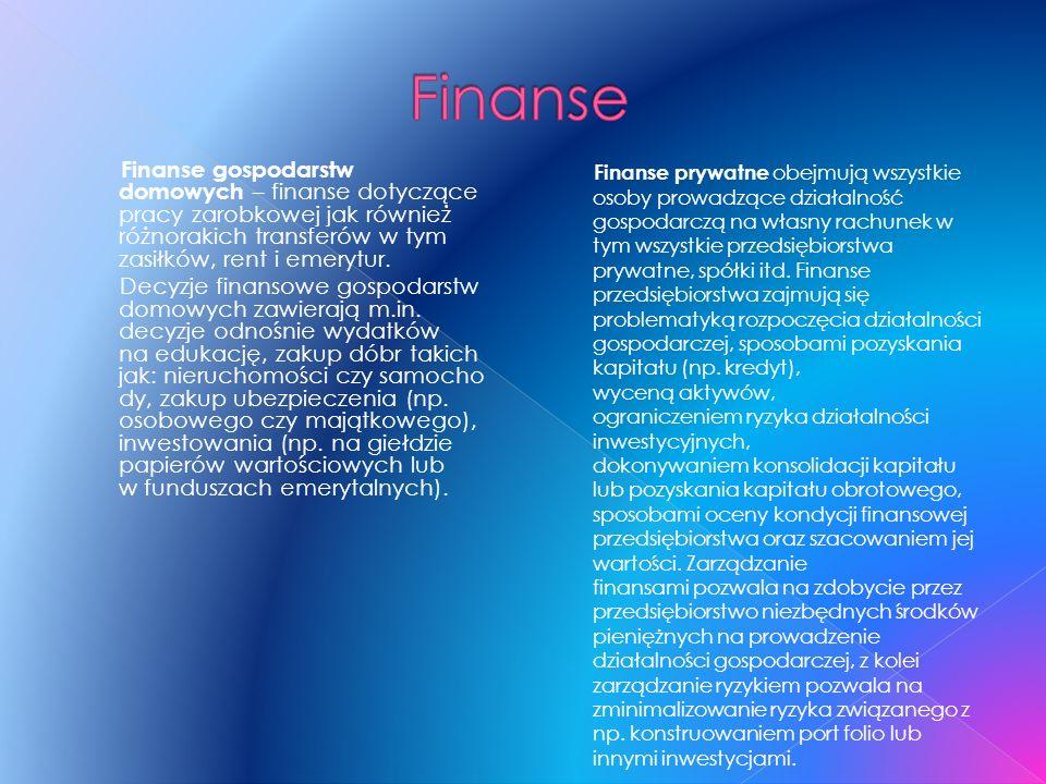 Finanse gospodarstw domowych – finanse dotyczące pracy zarobkowej jak również różnorakich transferów w tym zasiłków, rent i emerytur. Decyzje finansow
