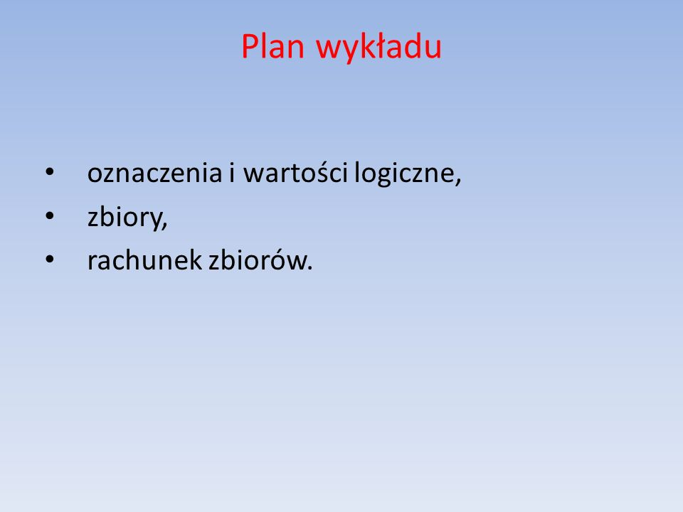 Plan wykładu oznaczenia i wartości logiczne, zbiory, rachunek zbiorów.