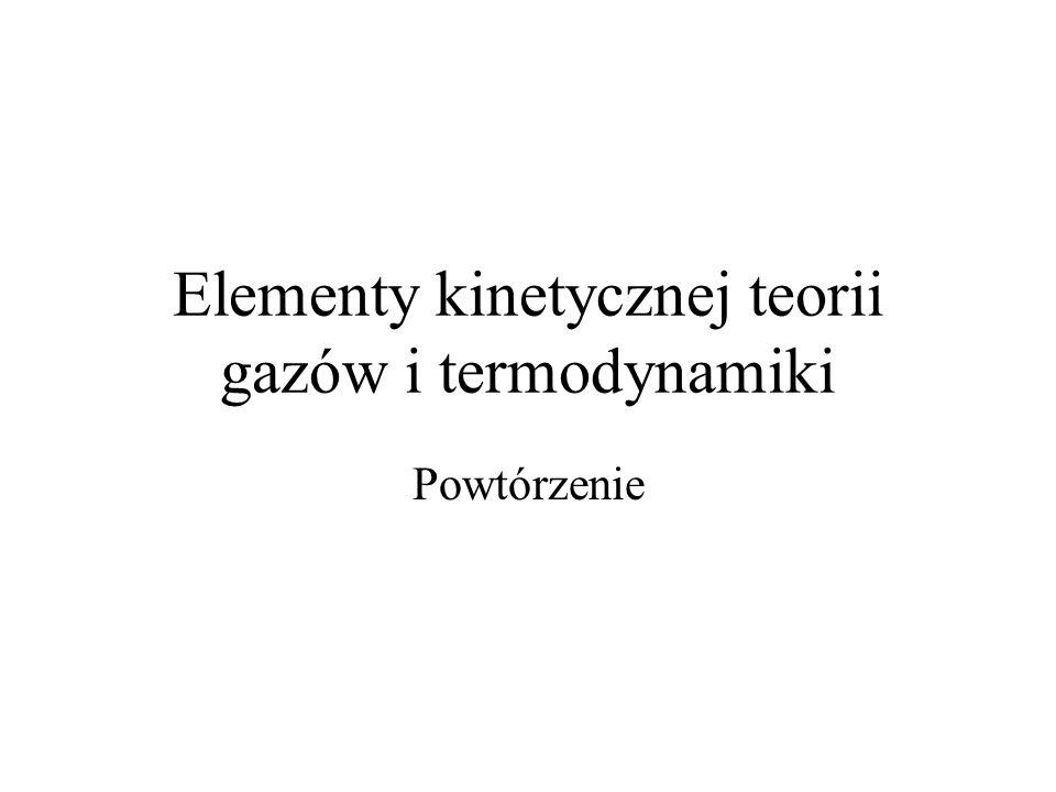 Elementy kinetycznej teorii gazów i termodynamiki Powtórzenie
