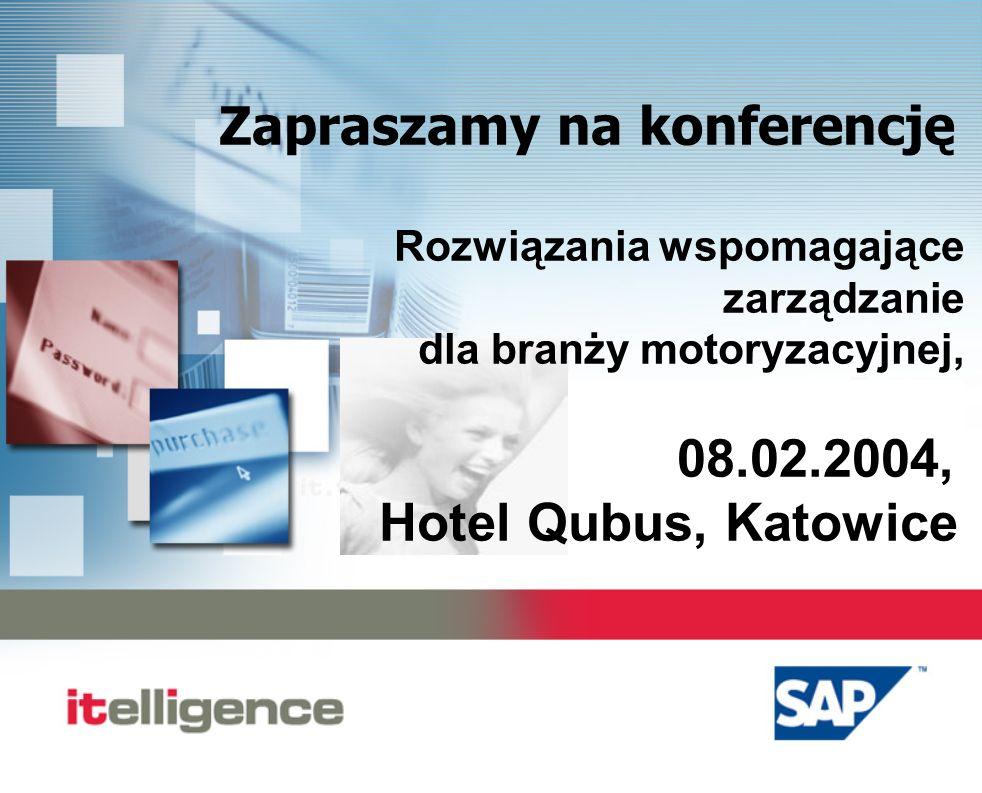Zapraszamy na konferencję Rozwiązania wspomagające zarządzanie dla branży motoryzacyjnej, 08.02.2004, Hotel Qubus, Katowice