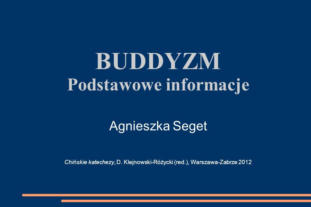BUDDYZM Podstawowe informacje Agnieszka Seget Chińskie katechezy, D. Klejnowski-Różycki (red.), Warszawa-Zabrze 2012