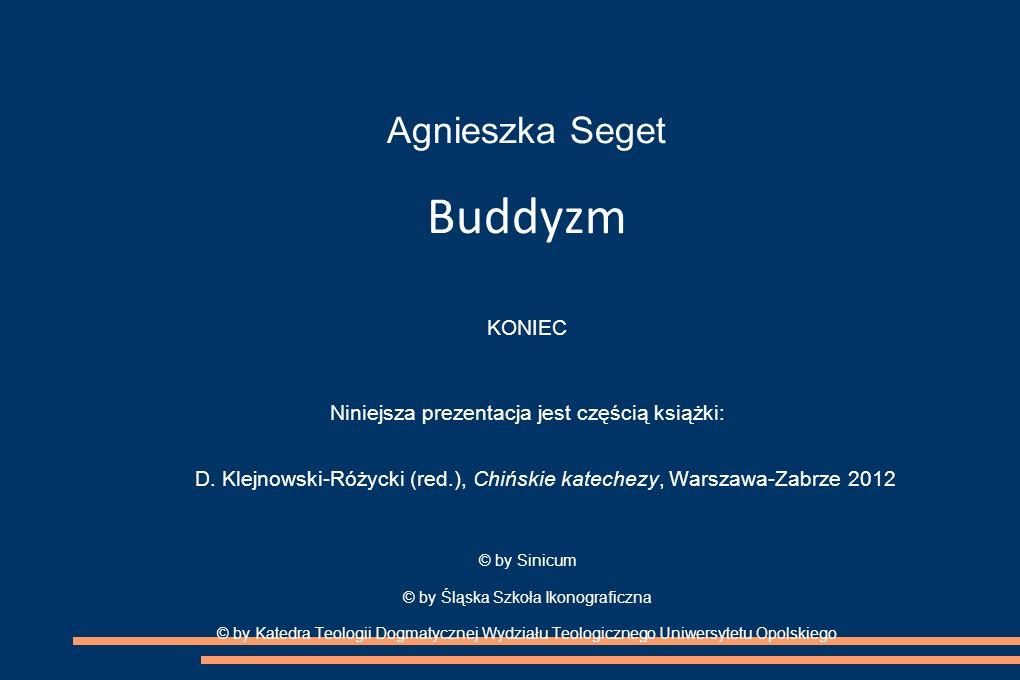 Agnieszka Seget Buddyzm KONIEC Niniejsza prezentacja jest częścią książki: D. Klejnowski-Różycki (red.), Chińskie katechezy, Warszawa-Zabrze 2012 © by