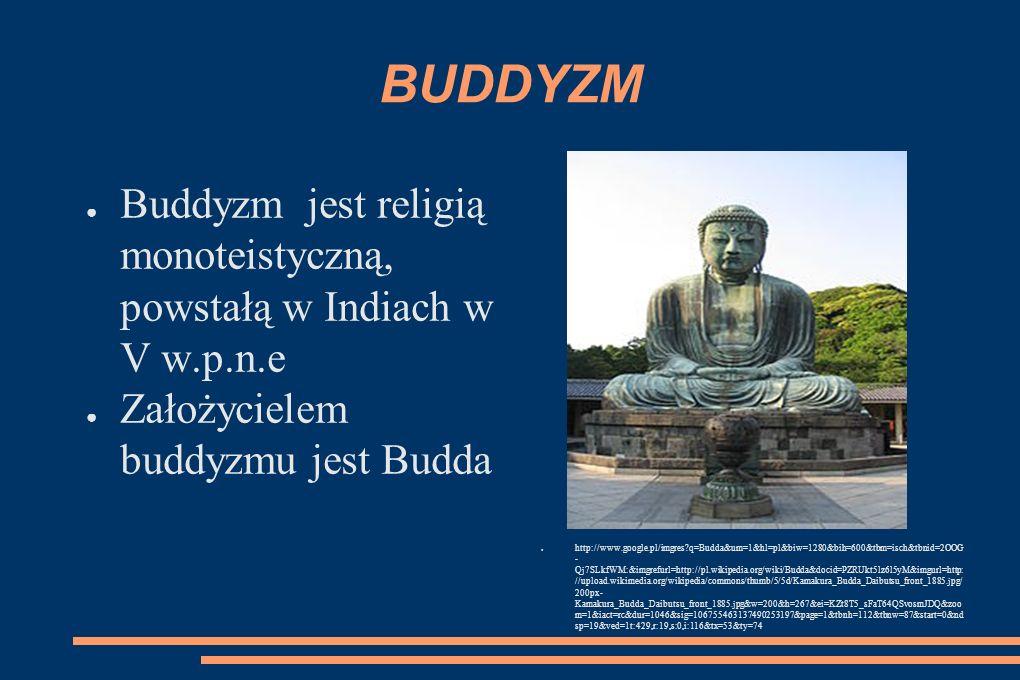 BUDDYZM Buddyzm jest religią monoteistyczną, powstałą w Indiach w V w.p.n.e Założycielem buddyzmu jest Budda http://www.google.pl/imgres?q=Budda&um=1&