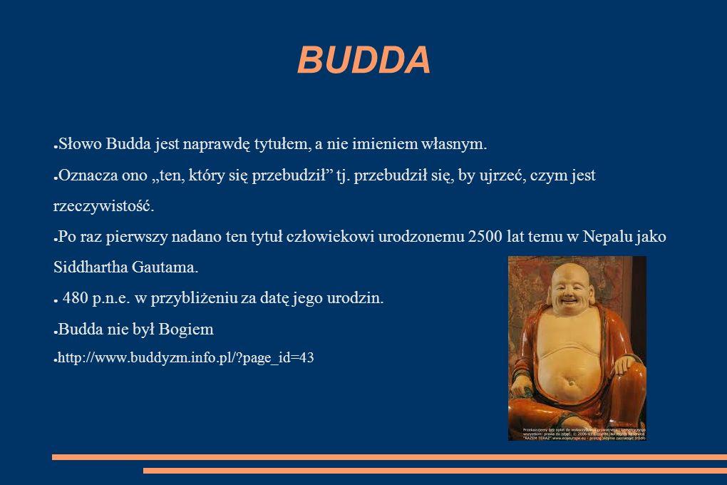 BUDDA Słowo Budda jest naprawdę tytułem, a nie imieniem własnym. Oznacza ono ten, który się przebudził tj. przebudził się, by ujrzeć, czym jest rzeczy