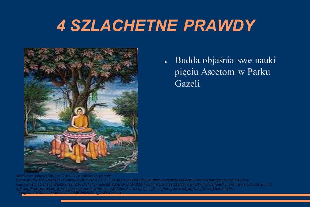 SZLACHETNA OŚMIOSTOPNIOWA ŚCIEŻKA http://www.google.pl/imgres?imgurl=http://www.himalaya-tirtha.org/images/osmioraka-sciezka.jpg&imgrefurl=http://www.himalaya- tirtha.org/osmioraka_sciezka,381,,full.html&h=145&w=150&sz=8&tbnid=_- uRITNI5MO4QM:&tbnh=91&tbnw=94&prev=/search%3Fq%3Dko%25C5%2582o%2Bdharmy%26tbm%3Disch%26tbo%3Du&zoom=1&q=ko%C5%82o +dharmy&docid=010bGnlihek1zM&hl=pl&sa=X&ei=unB9T4avFcPQ4QS4-JXcDA&sqi=2&ved=0CDcQ9QEwAg&dur=343 Koło Dharmy- kiedy jest przedstawione z ośmioma szprychami symbolizuje Szlachetną Ośmiostopniową Ścieżkę