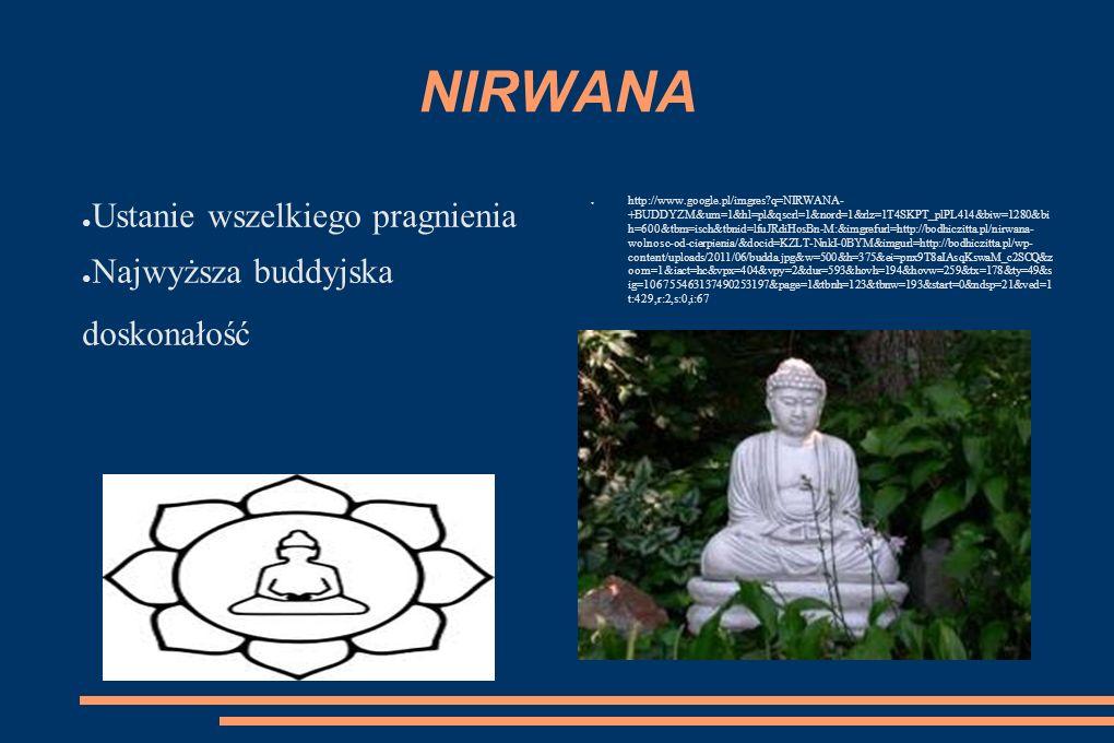 NIRWANA Ustanie wszelkiego pragnienia Najwyższa buddyjska doskonałość http://www.google.pl/imgres?q=NIRWANA- +BUDDYZM&um=1&hl=pl&qscrl=1&nord=1&rlz=1T
