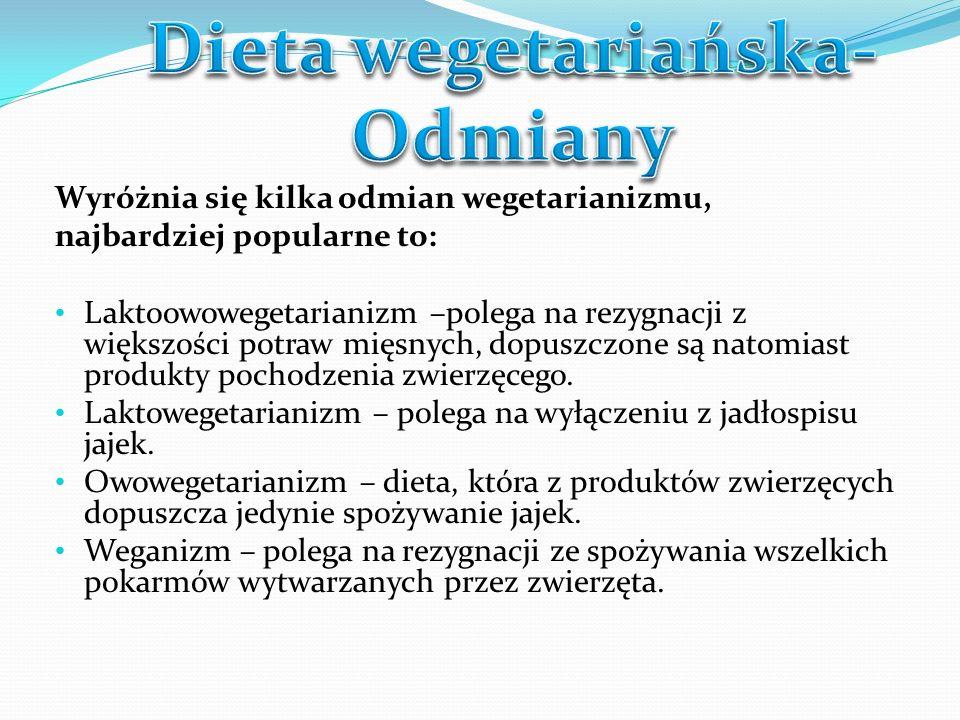 Wyróżnia się kilka odmian wegetarianizmu, najbardziej popularne to: Laktoowowegetarianizm –polega na rezygnacji z większości potraw mięsnych, dopuszcz