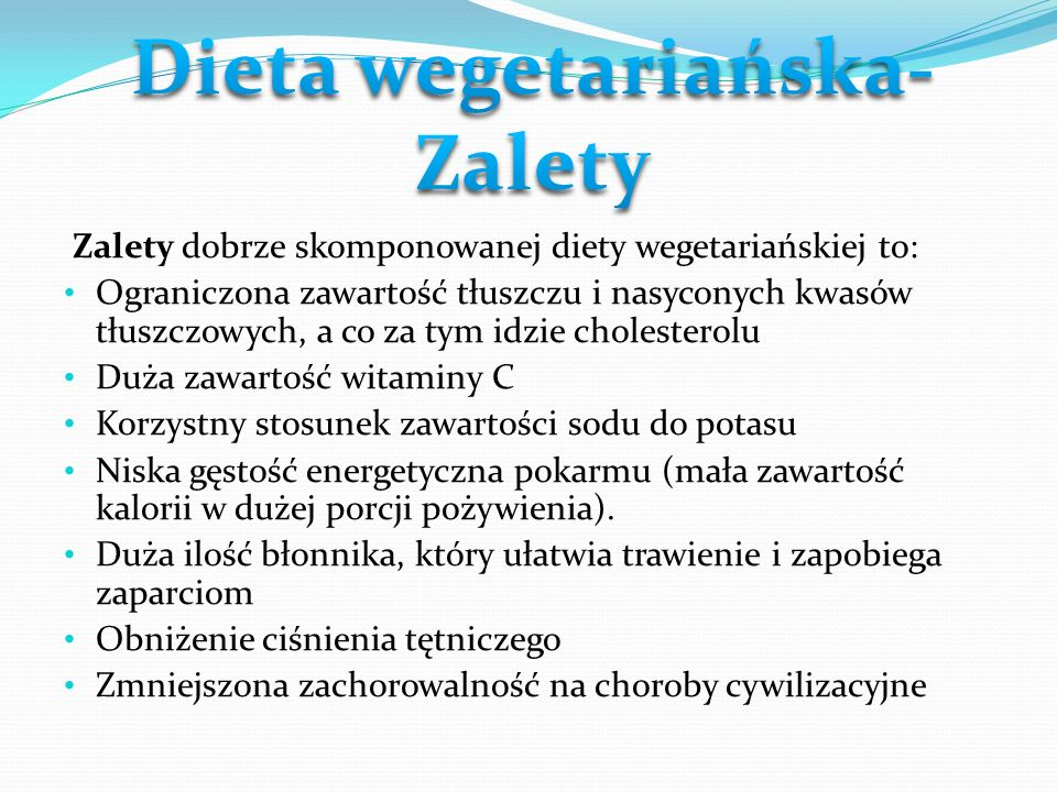Zalety dobrze skomponowanej diety wegetariańskiej to: Ograniczona zawartość tłuszczu i nasyconych kwasów tłuszczowych, a co za tym idzie cholesterolu