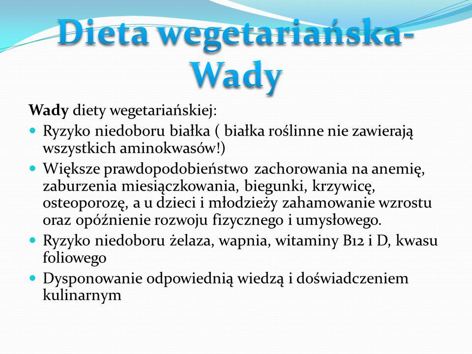Wady diety wegetariańskiej: Ryzyko niedoboru białka ( białka roślinne nie zawierają wszystkich aminokwasów!) Większe prawdopodobieństwo zachorowania n
