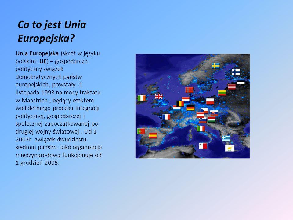 Co to jest Unia Europejska? Unia Europejska (skrót w języku polskim: UE) – gospodarczo- polityczny związek demokratycznych państw europejskich, powsta