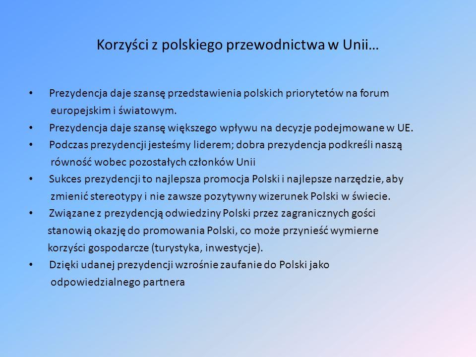 Korzyści z polskiego przewodnictwa w Unii… Prezydencja daje szansę przedstawienia polskich priorytetów na forum europejskim i światowym. Prezydencja d