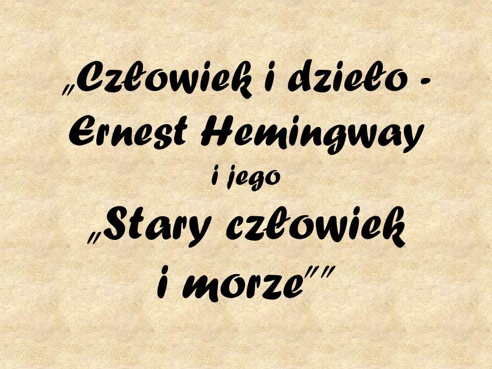 Człowiek i dzieło - Ernest Hemingway i jego Stary człowiek i morze