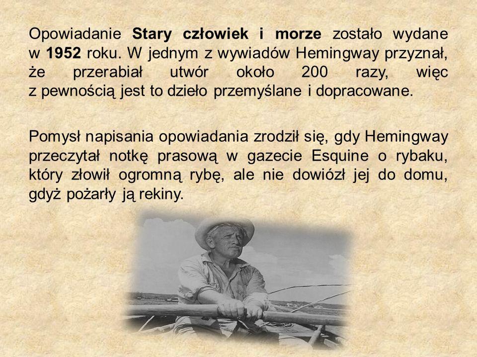 Opowiadanie Stary człowiek i morze zostało wydane w 1952 roku. W jednym z wywiadów Hemingway przyznał, że przerabiał utwór około 200 razy, więc z pewn