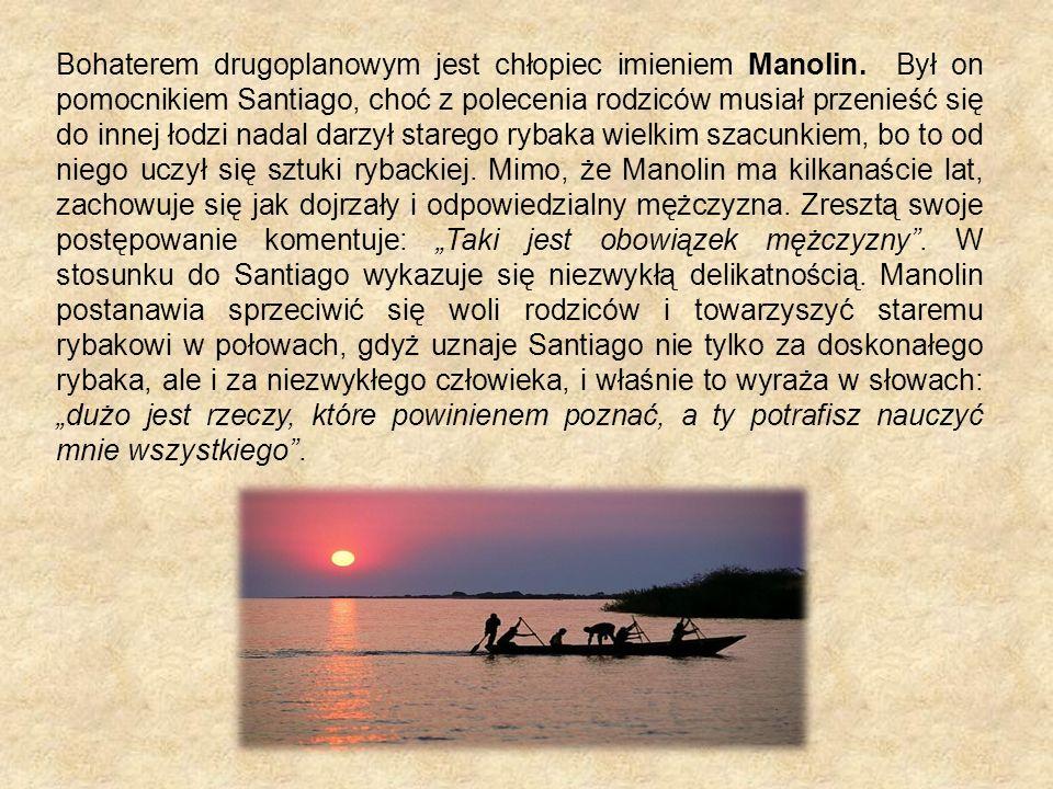 Bohaterem drugoplanowym jest chłopiec imieniem Manolin. Był on pomocnikiem Santiago, choć z polecenia rodziców musiał przenieść się do innej łodzi nad