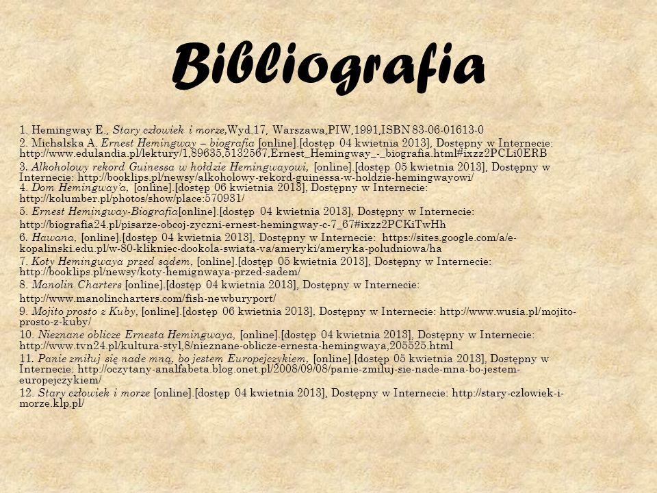 Bibliografia 1. Hemingway E., Stary człowiek i morze, Wyd.17, Warszawa,PIW,1991,ISBN 83-06-01613-0 2. Michalska A. Ernest Hemingway – biografia [onlin