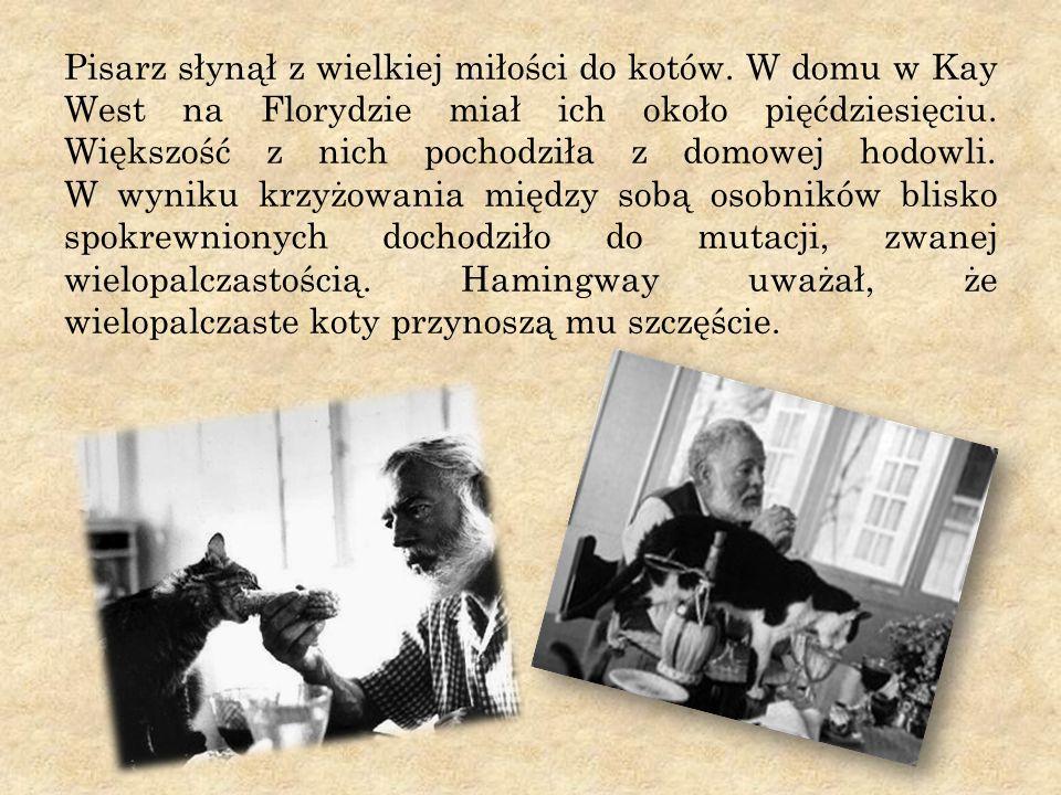 Pisarz słynął z wielkiej miłości do kotów. W domu w Kay West na Florydzie miał ich około pięćdziesięciu. Większość z nich pochodziła z domowej hodowli