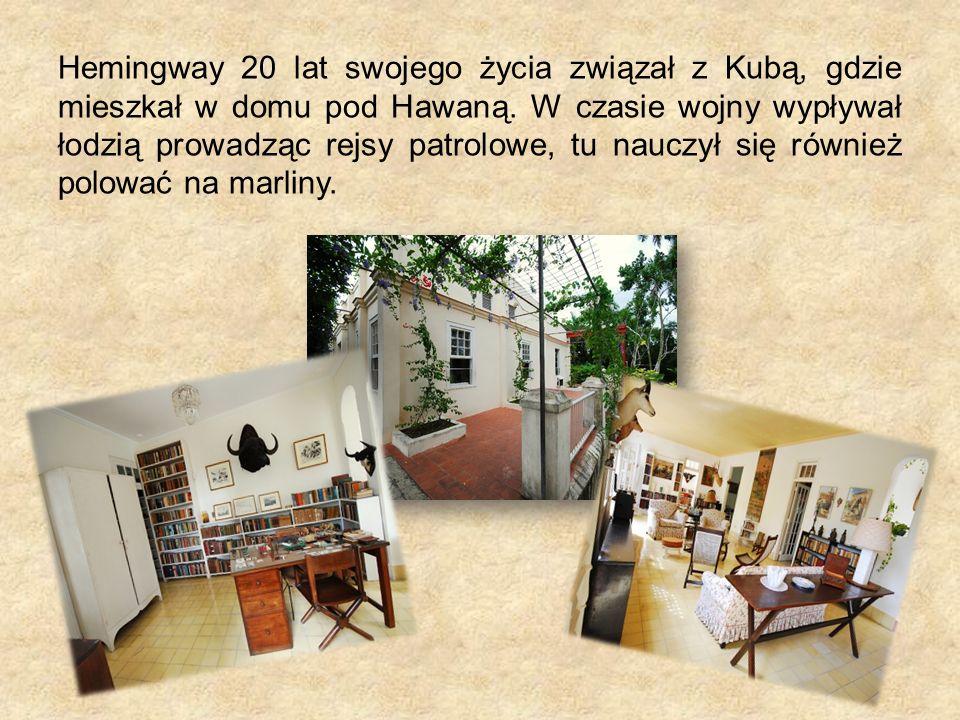 Hemingway 20 lat swojego życia związał z Kubą, gdzie mieszkał w domu pod Hawaną. W czasie wojny wypływał łodzią prowadząc rejsy patrolowe, tu nauczył