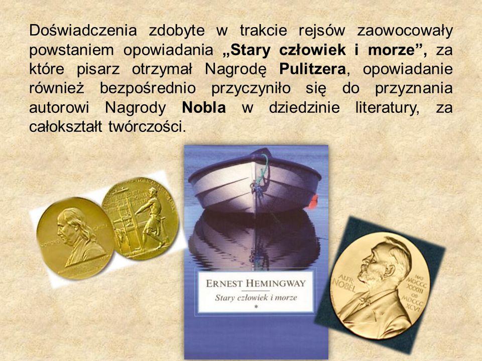 Doświadczenia zdobyte w trakcie rejsów zaowocowały powstaniem opowiadania Stary człowiek i morze, za które pisarz otrzymał Nagrodę Pulitzera, opowiadanie również bezpośrednio przyczyniło się do przyznania autorowi Nagrody Nobla w dziedzinie literatury, za całokształt twórczości.