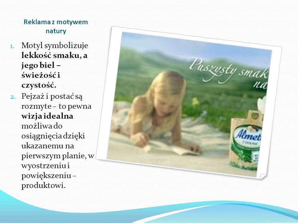Reklama z motywem natury 1. Motyl symbolizuje lekkość smaku, a jego biel – świeżość i czystość. 2. Pejzaż i postać są rozmyte – to pewna wizja idealna