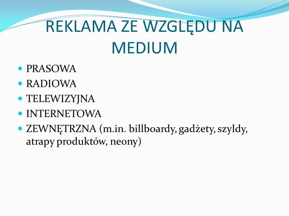 REKLAMA ZE WZGLĘDU NA MEDIUM PRASOWA RADIOWA TELEWIZYJNA INTERNETOWA ZEWNĘTRZNA (m.in. billboardy, gadżety, szyldy, atrapy produktów, neony)