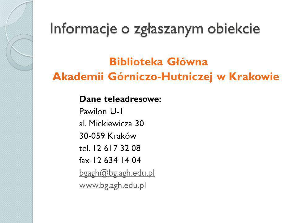 Zarządca zgłaszanego obiektu Dyrektor Biblioteki Głównej AGH mgr Ewa Dobrzyńska-Lankosz Dane kontaktowe: tel.