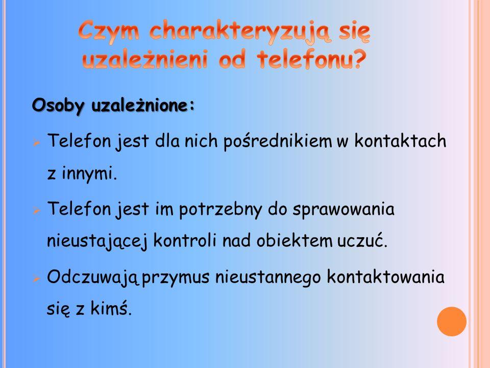 Osoby uzależnione: Telefon jest dla nich pośrednikiem w kontaktach z innymi.