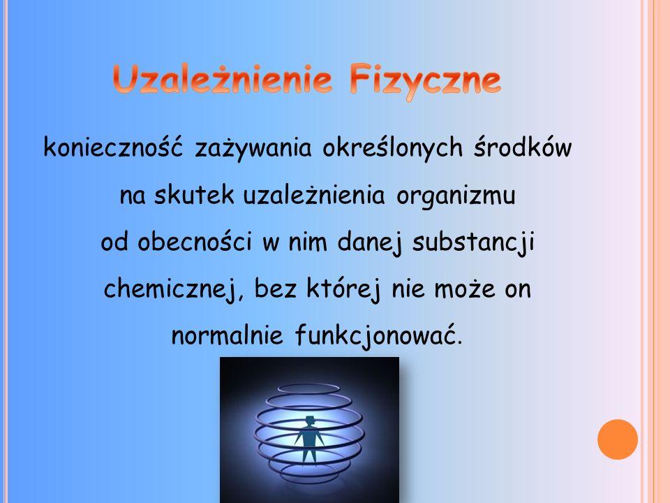 konieczność zażywania określonych środków na skutek uzależnienia organizmu od obecności w nim danej substancji chemicznej, bez której nie może on normalnie funkcjonować.