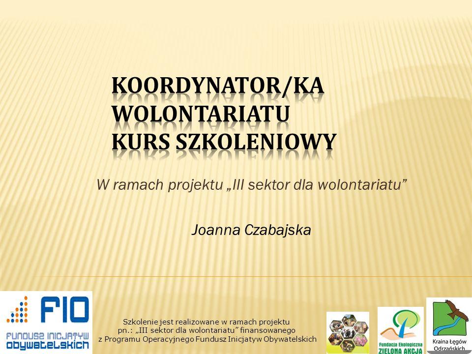 W ramach projektu III sektor dla wolontariatu Joanna Czabajska Szkolenie jest realizowane w ramach projektu pn.: III sektor dla wolontariatu finansowanego z Programu Operacyjnego Fundusz Inicjatyw Obywatelskich