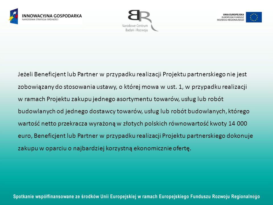 13 Jeżeli Beneficjent lub Partner w przypadku realizacji Projektu partnerskiego nie jest zobowiązany do stosowania ustawy, o której mowa w ust. 1, w p
