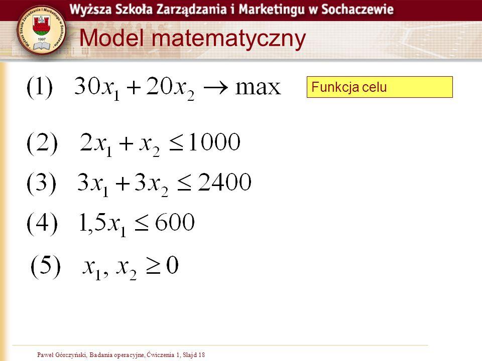 Paweł Górczyński, Badania operacyjne, Ćwiczenia 1, Slajd 18 Model matematyczny Funkcja celu