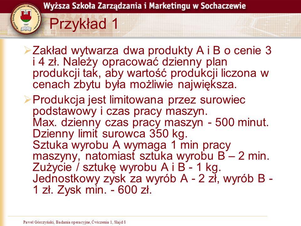 Paweł Górczyński, Badania operacyjne, Ćwiczenia 1, Slajd 8 Przykład 1 Zakład wytwarza dwa produkty A i B o cenie 3 i 4 zł. Należy opracować dzienny pl