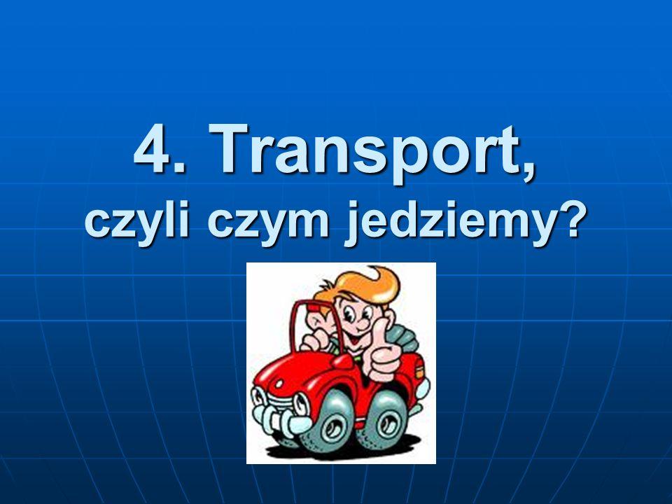 4. Transport, czyli czym jedziemy?