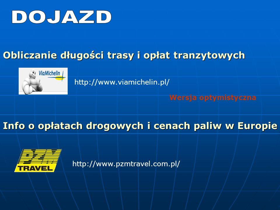 Obliczanie długości trasy i opłat tranzytowych http://www.viamichelin.pl/ http://www.pzmtravel.com.pl/ Info o opłatach drogowych i cenach paliw w Europie Wersja optymistyczna