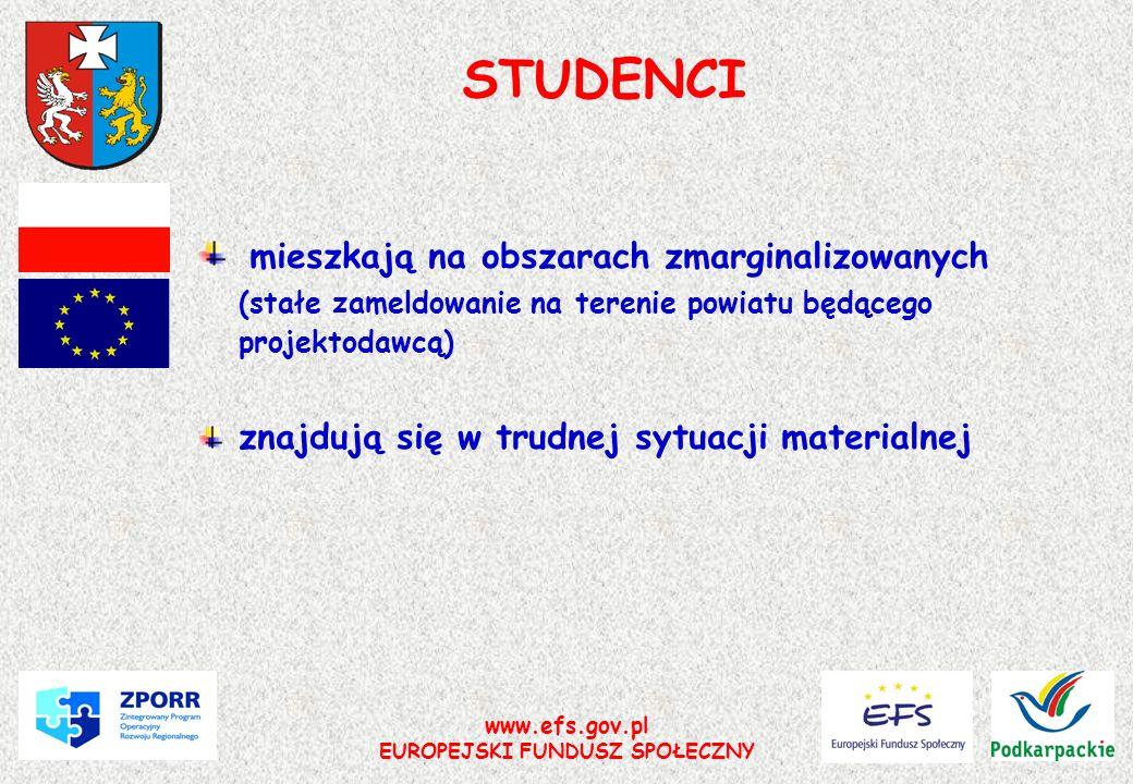 www.efs.gov.pl EUROPEJSKI FUNDUSZ SPOŁECZNY STUDENCI mieszkają na obszarach zmarginalizowanych (stałe zameldowanie na terenie powiatu będącego projekt