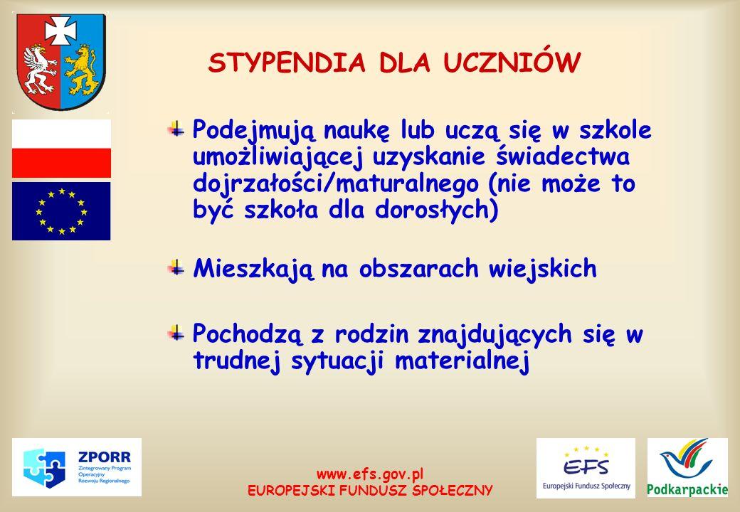 www.efs.gov.pl EUROPEJSKI FUNDUSZ SPOŁECZNY STYPENDIA DLA UCZNIÓW Podejmują naukę lub uczą się w szkole umożliwiającej uzyskanie świadectwa dojrzałośc