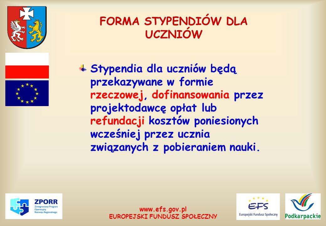 www.efs.gov.pl EUROPEJSKI FUNDUSZ SPOŁECZNY FORMA STYPENDIÓW DLA UCZNIÓW Stypendia dla uczniów będą przekazywane w formie rzeczowej, dofinansowania pr