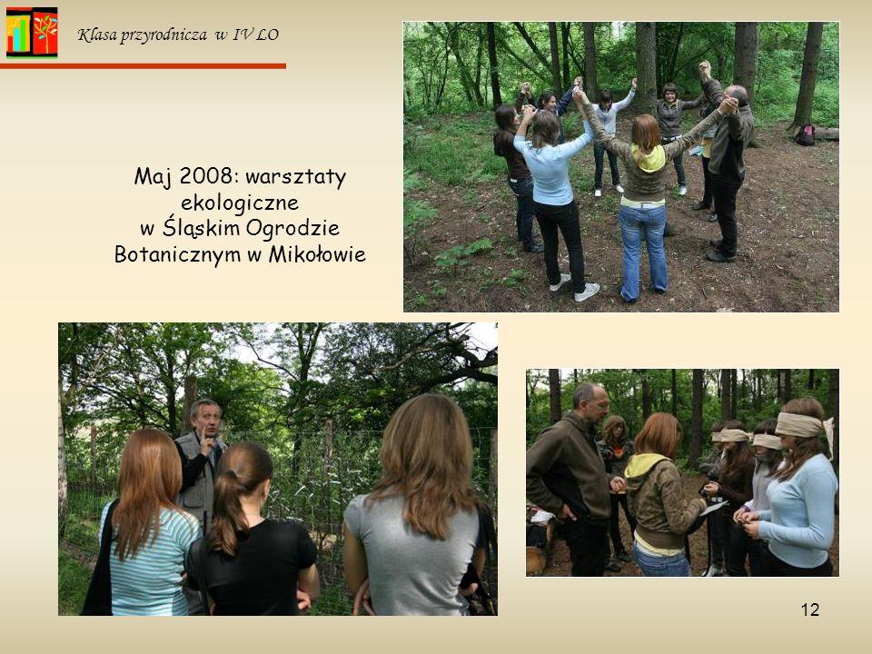 12 Klasa przyrodnicza w IV LO Maj 2008: warsztaty ekologiczne w Śląskim Ogrodzie Botanicznym w Mikołowie