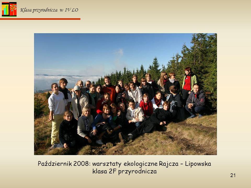 21 Klasa przyrodnicza w IV LO Październik 2008: warsztaty ekologiczne Rajcza – Lipowska klasa 2F przyrodnicza