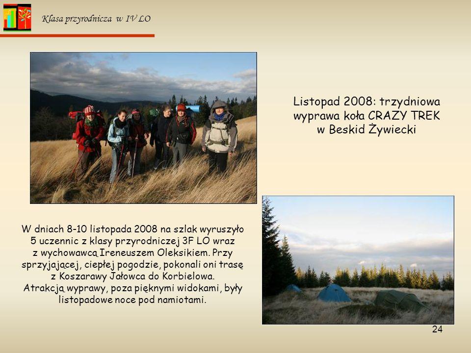 24 Klasa przyrodnicza w IV LO W dniach 8-10 listopada 2008 na szlak wyruszyło 5 uczennic z klasy przyrodniczej 3F LO wraz z wychowawcą Ireneuszem Olek