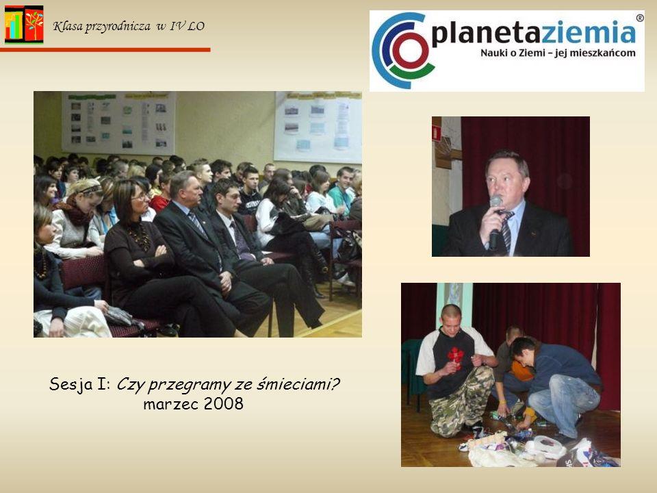 28 Klasa przyrodnicza w IV LO Sesja I: Czy przegramy ze śmieciami? marzec 2008