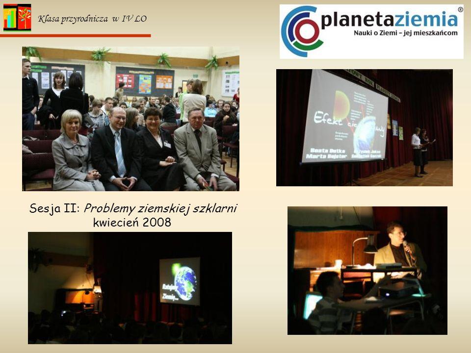 29 Klasa przyrodnicza w IV LO Sesja II: Problemy ziemskiej szklarni kwiecień 2008