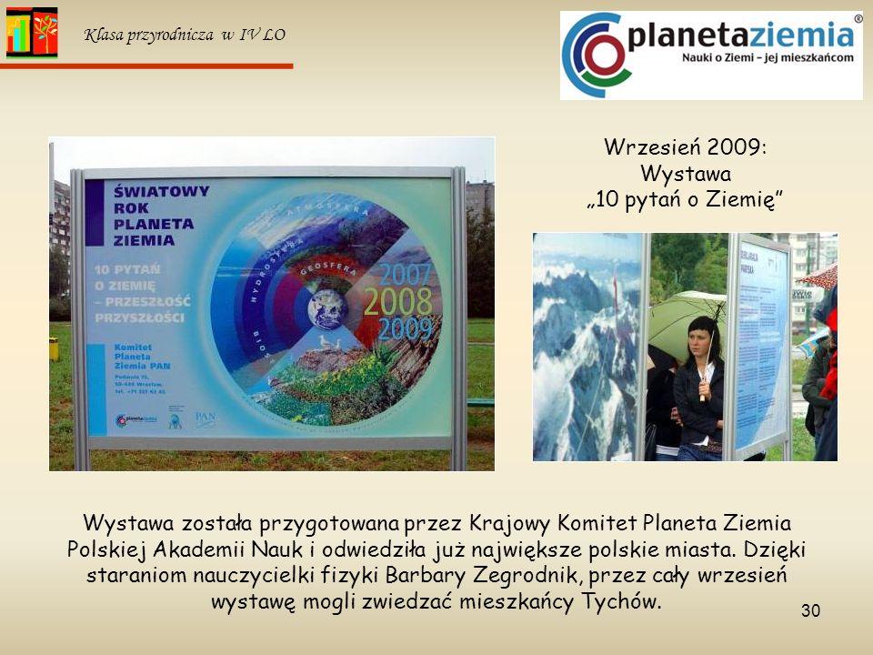 30 Klasa przyrodnicza w IV LO Wrzesień 2009: Wystawa 10 pytań o Ziemię Wystawa została przygotowana przez Krajowy Komitet Planeta Ziemia Polskiej Akad
