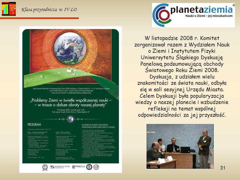 31 Klasa przyrodnicza w IV LO W listopadzie 2008 r. Komitet zorganizował razem z Wydziałem Nauk o Ziemi i Instytutem Fizyki Uniwersytetu Śląskiego Dys