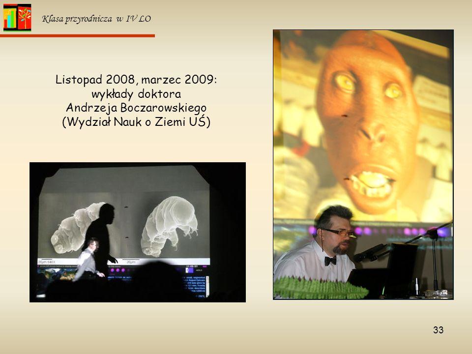 33 Klasa przyrodnicza w IV LO Listopad 2008, marzec 2009: wykłady doktora Andrzeja Boczarowskiego (Wydział Nauk o Ziemi UŚ)