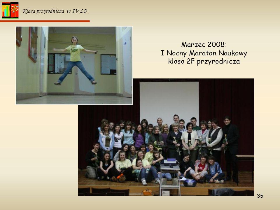35 Klasa przyrodnicza w IV LO Marzec 2008: I Nocny Maraton Naukowy klasa 2F przyrodnicza