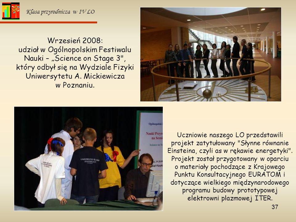 37 Klasa przyrodnicza w IV LO Wrzesień 2008: udział w Ogólnopolskim Festiwalu Nauki – Science on Stage 3