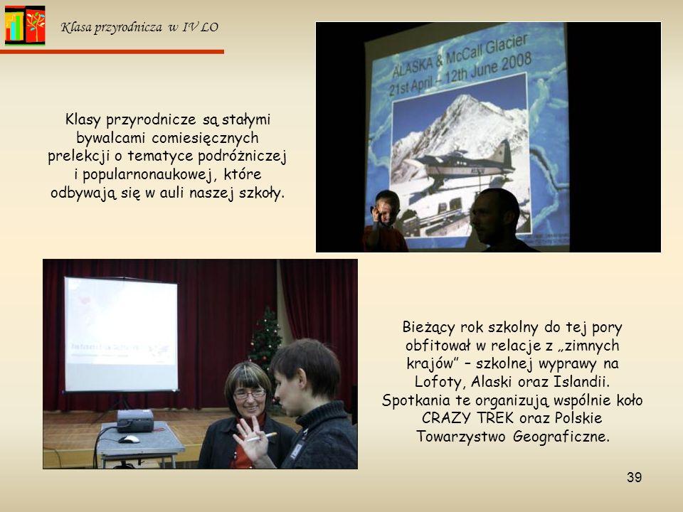 39 Klasa przyrodnicza w IV LO Klasy przyrodnicze są stałymi bywalcami comiesięcznych prelekcji o tematyce podróżniczej i popularnonaukowej, które odby