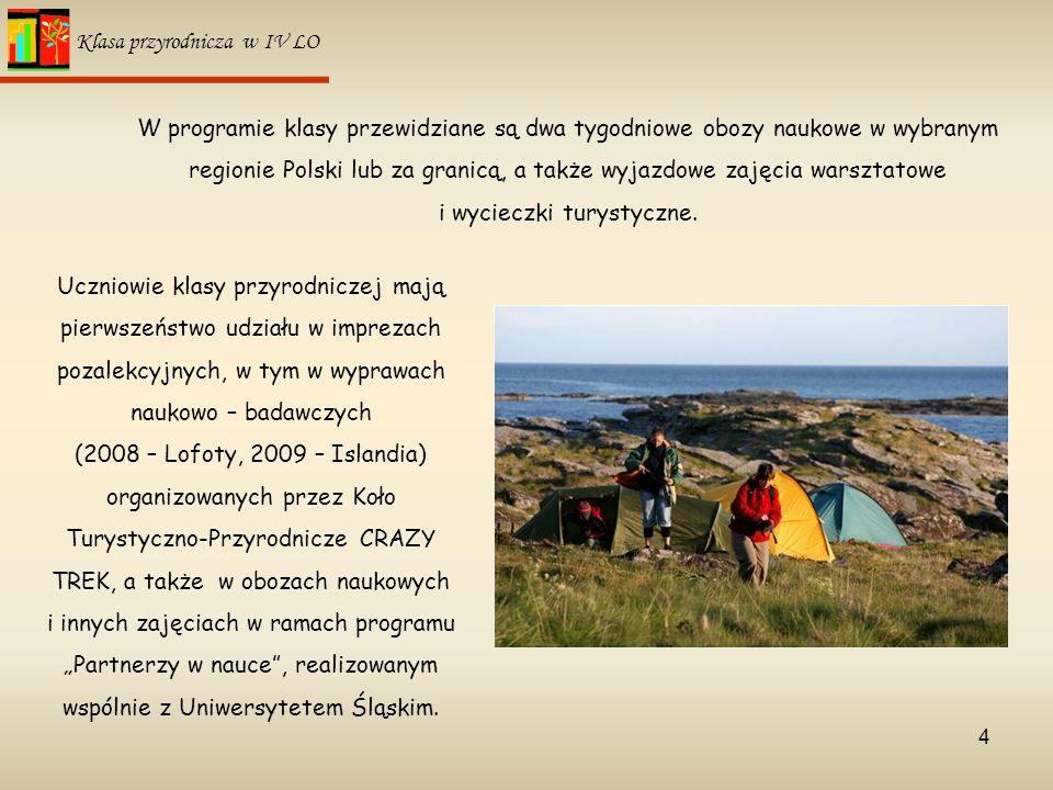 4 Klasa przyrodnicza w IV LO W programie klasy przewidziane są dwa tygodniowe obozy naukowe w wybranym regionie Polski lub za granicą, a także wyjazdo