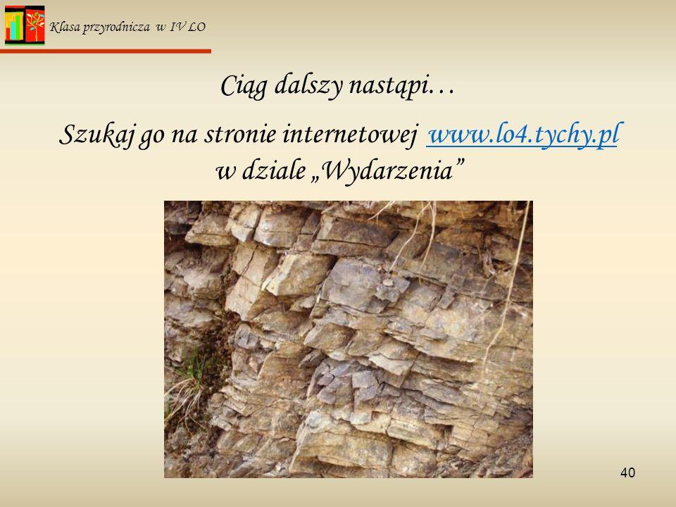 40 Klasa przyrodnicza w IV LO Ciąg dalszy nastąpi… Szukaj go na stronie internetowej www.lo4.tychy.pl w dziale Wydarzeniawww.lo4.tychy.pl