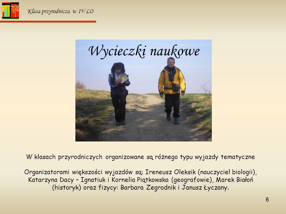 6 Klasa przyrodnicza w IV LO W klasach przyrodniczych organizowane są różnego typu wyjazdy tematyczne Organizatorami większości wyjazdów są: Ireneusz
